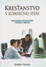 Kresťanstvo v komerčnej sfére - Vízia duchovného poslania kresťanov v podnikaní a v zamestnaní