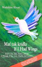 Mať tak krídla / If I Had Wings - Zvesť o sexe, láske a čistote / A Message of Sex, Love and Chastity
