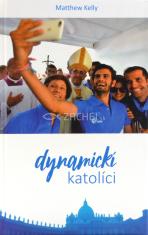 Dynamickí katolíci - Zmysluplný život, ktorý vás bude baviť