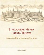 Stredoveké výsady mesta Trnava - Sonda do života stredovekého mesta