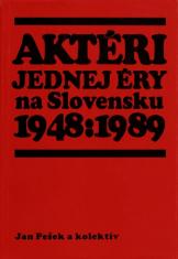 Aktéri jednej éry na Slovensku 1948:1989 - Personifikácia politického vývoja