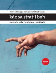 E-kniha: Kde sa stratil Boh - Štefan Hríb sa pýta troch pozoruhodných kňazov - Marka Orka Váchu, Karla Satoria a Tomáša Halíka