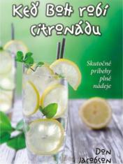 E-kniha: Keď Boh robí citronádu - Skutočné príbehy plné nádeje