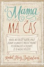 E-kniha: Mama má čas - Objavte silu, lásku a radosť zo života s voľnými rukami aj mysľou