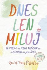 E-kniha: Dnes len miluj - Nestresuj sa toľko, nadýchni sa a rozhodni sa pre lásku