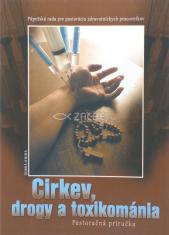 Cirkev, drogy a toxikománia - Pastoračná príručka