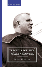 E-kniha: Tragédia politika, kňaza a človeka - Dr. Jozef Tiso, 1887 – 1947