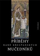 E-kniha: Příběhy raně křesťanských mučedníků I. - Výbor z nejstarší latinské a řecké martyrologické literatury