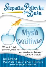 E-kniha: Slepačia polievka pre dušu: Mysli pozitívne - 101 skutočných príbehov, ktoré vás povzbudia a dodajú vám pozitívnu energiu
