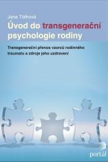 E-kniha: Úvod do transgenerační psychologie rodiny - Transgenerační přenos vzorců rodinného traumatu a zdroje jeho uzdravení