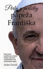 E-kniha: Perly a perličky pápeža Františka - Mnohé doposiaľ nepublikované anekdoty, epizódy, zaujímavosti zo života charizmatického pápeža