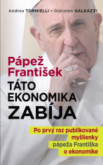 E-kniha: Pápež František: Táto ekonomika zabíja - Po prvý raz publikované myšlienky pápeža Františka o ekonomike