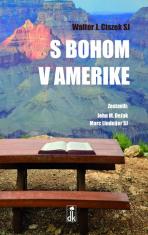 S Bohom v Amerike - Duchovný odkaz beznádejného jezuitu