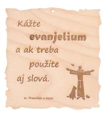 Citát na dreve: Kážte evanjelium... (173)
