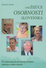 (Ne)Žijúce osobnosti Slovenska - 25 inšpirujúcich životných príbehov velikánov nášho národa