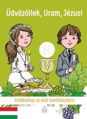 Üdvözöllek, Uram, Jézus! - Pamätná kniha pre prvoprijímajúce detí v  maďarskom jazyku