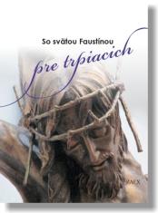 So svätou Faustínou pre trpiacich