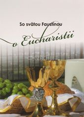 So svätou Faustínou o Eucharistii