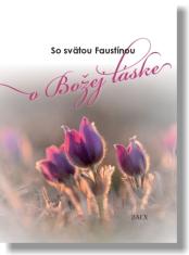 So svätou Faustínou o Božej láske