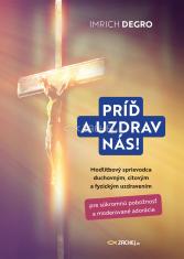 E-kniha: Príď a uzdrav nás! - Modlitbový sprievodca duchovným, citovým a fyzickým uzdravením