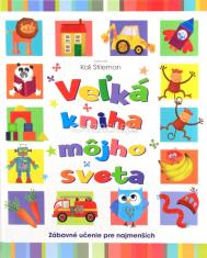 Veľká kniha môjho sveta - Zábavné učenie pre najmenších