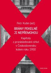 E-kniha: Brány pekelné ji nepřemohou - Kapitoly z pronásledování církví v Československu kolem roku 1950