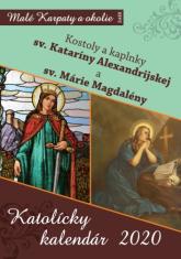 Kalendár: Sv. Katarína Alexandrijska, Sv. Mária Magdaléna, katolícky, nástenný - 2020 - Kostoly a kaplnky sv. Kataríny Alexandrijskej a sv. Márie Magdalény