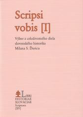 Scripsi vobis I. - Výber z celoživotného diela slovenského historika Milana S. Ďuricu