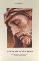 Ježišove psychické utrpenia - Cesta k vnútornému uzdraveniu cez psychické utrpenie Ježiša