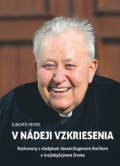 V nádeji vzkriesenia - Rozhovory s vladykom Jánom Eugenom Kočišom o (ne)obyčajnom živote