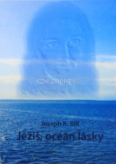 Ježiš, oceán lásky - Z prednášok otca Josepha K. Billa z duchovných cvičení o celkovom uzdravení človeka