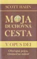 Moja duchovná cesta v Opus Dei - Obyčajná práca, výnimočná milosť