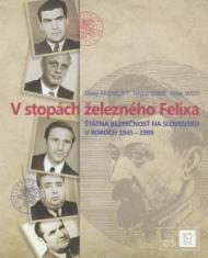 V stopách železného Félixa - Štátna bezpečnosť na Slovensku v rokoch 1945-1989