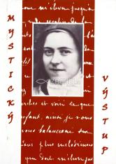 Mystický výstup - na vrch dokonalosti cestou lásky a duchovného detstva sv. Terézie od Dieťaťa Ježiš