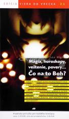 Mágia, horoskopy, veštenie, povery... Čo na to Boh? - 21/2012