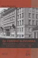 Za červené Slovensko - Štátna bezpečnosť a politické spravodajstvo na Slovensku v rokoch 1945-1948