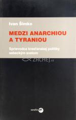Medzi anarchiou a tyraniou - Sprievodca kresťanskej politiky sebeckým svetom