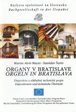 Organy v Bratislave / Orgeln in Bratislava - Dispozície a základný technický popis / Dispositionen und technische Übersicht