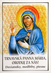 Trnavská Panna Mária, oroduj za nás! - Deviatniky, modlitby, piesne