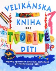 Velikánska kniha pre tvorivé deti - Nápaditý sprievodca výtvarnými technikami pre všetky tvorivé rúčky
