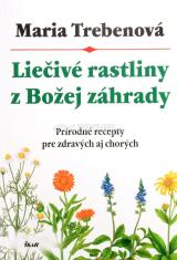 Liečivé rastliny z Božej záhrady - Prírodné recepty pre zdravých aj chorých