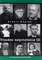 Triedni nepriatelia III. - Svedectvá o brutalite komunistického režimu