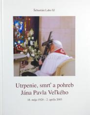 Utrpenie, smrť a pohreb Jána Pavla Veľkého - 18. mája 1920 - 2. apríla 2005