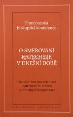O směřování katecheze v dnešní době - Národní text pro orientaci katecheze ve Francii a principy její organizace
