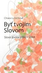 Byť tvojím Slovom - Slová života 2000 - 2004