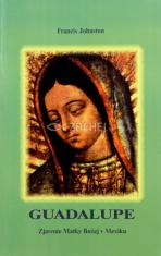 Guadalupe - Zjavenie Matky Božej v Mexiku