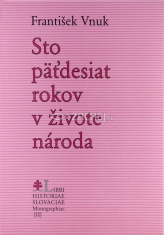Stopäťdesiat rokov v živote národa - Slovensko v rokoch 1843 - 1993