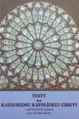 Testy ku Katechizmu Katolíckej Cirkvi v päťdesiatich témach - (pre stredné školy)