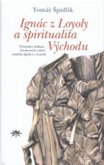 Ignác z Loyoly a spiritualita Východu - Průvodce knihou Duchovních cvičení svatého Ignáce z Loyoly