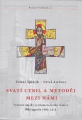 Svatí Cyril a Metoděj mezi námi - Vybrané otázky cyrilometodějské tradice. Bibliografie 1990 – 2011